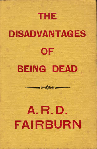 The Disadvantages of Being Dead by A.R.D. Fairburn