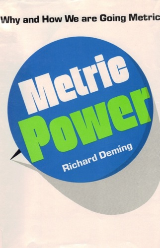 Metric Power: Why and How We Are Going Metric by Richard Deming