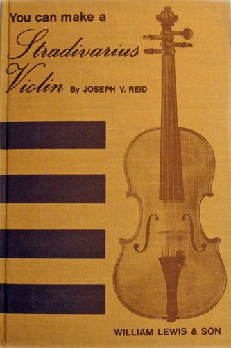 You Can Make a Stradivarius Violin by Joseph V. Reid
