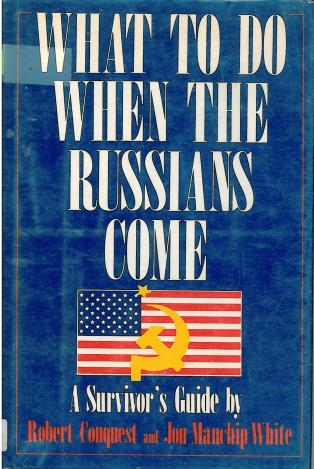 What to Do When the Russians Come: A Survivor's Guide by Robert Conquest and Jon Manchip White
